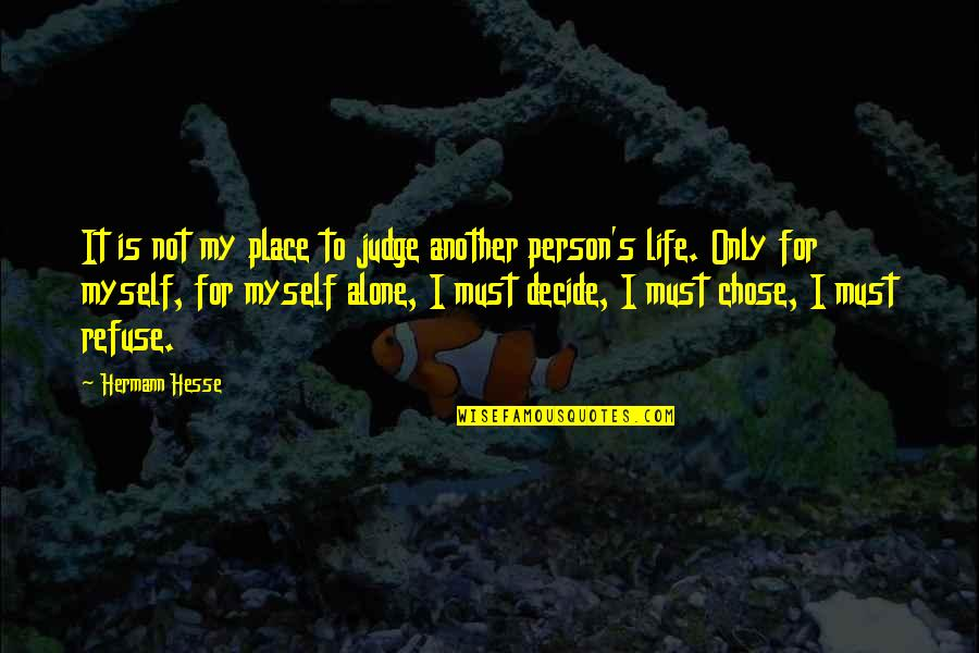 Hermann Hesse Quotes By Hermann Hesse: It is not my place to judge another