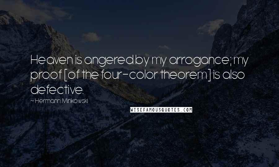 Hermann Minkowski quotes: Heaven is angered by my arrogance; my proof [of the four-color theorem] is also defective.