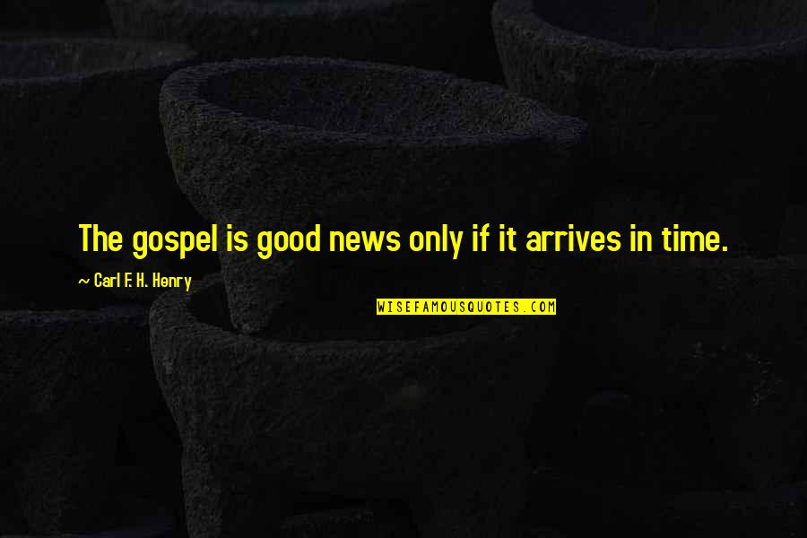 Hermanos Quotes By Carl F. H. Henry: The gospel is good news only if it