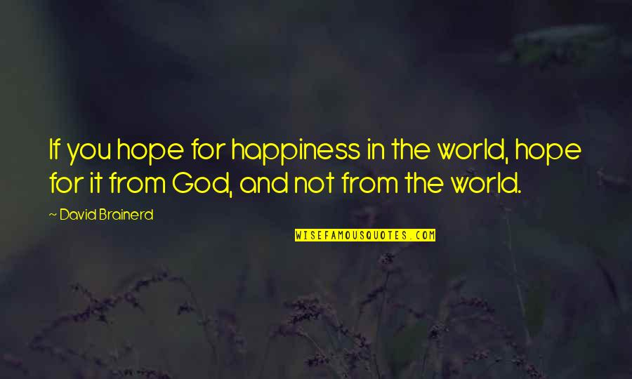 Hermanos Quotes By David Brainerd: If you hope for happiness in the world,