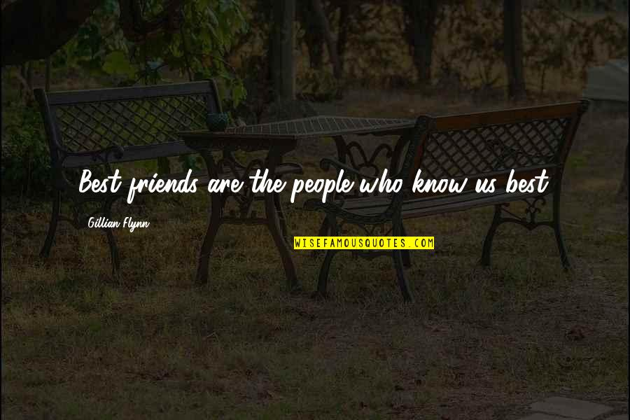 Hermanos Quotes By Gillian Flynn: Best friends are the people who know us