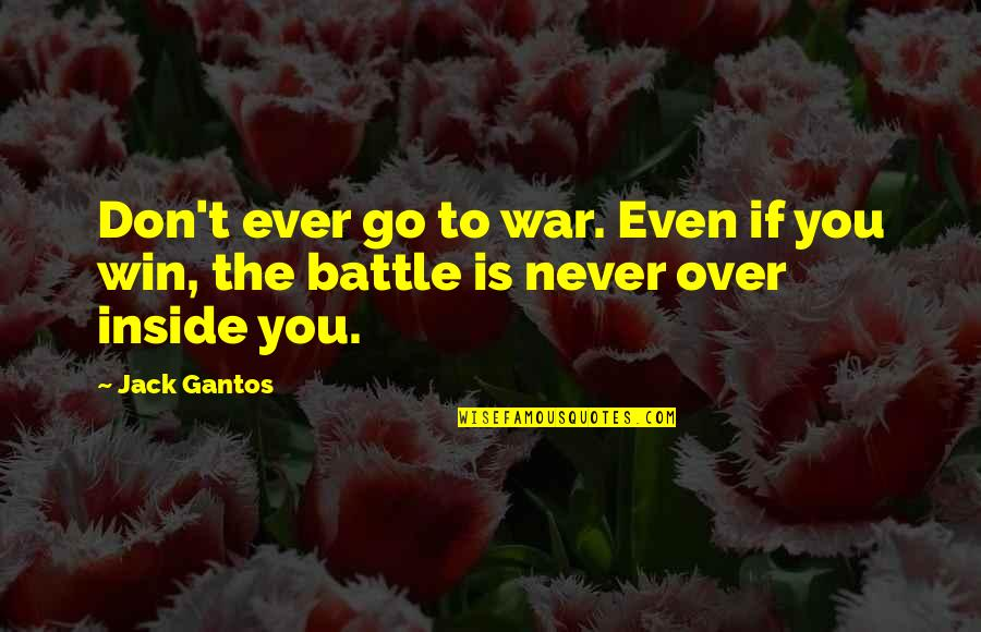 Hermanos Quotes By Jack Gantos: Don't ever go to war. Even if you