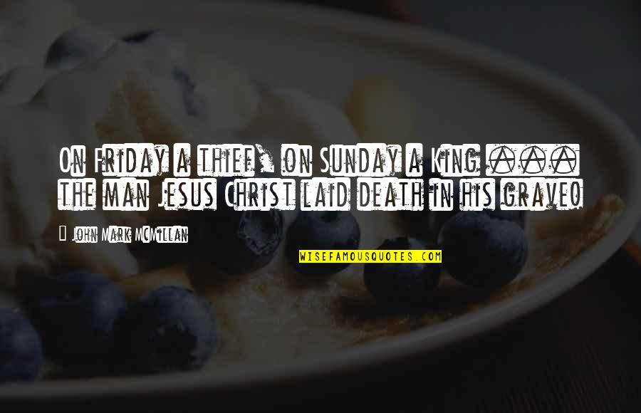 Hermanos Quotes By John Mark McMillan: On Friday a thief, on Sunday a King