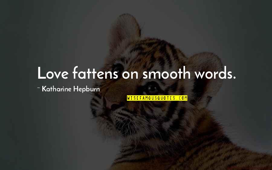 Hermanos Quotes By Katharine Hepburn: Love fattens on smooth words.