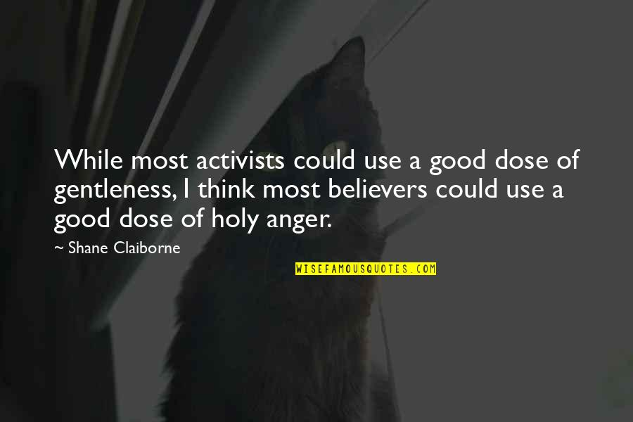 Hermanos Quotes By Shane Claiborne: While most activists could use a good dose