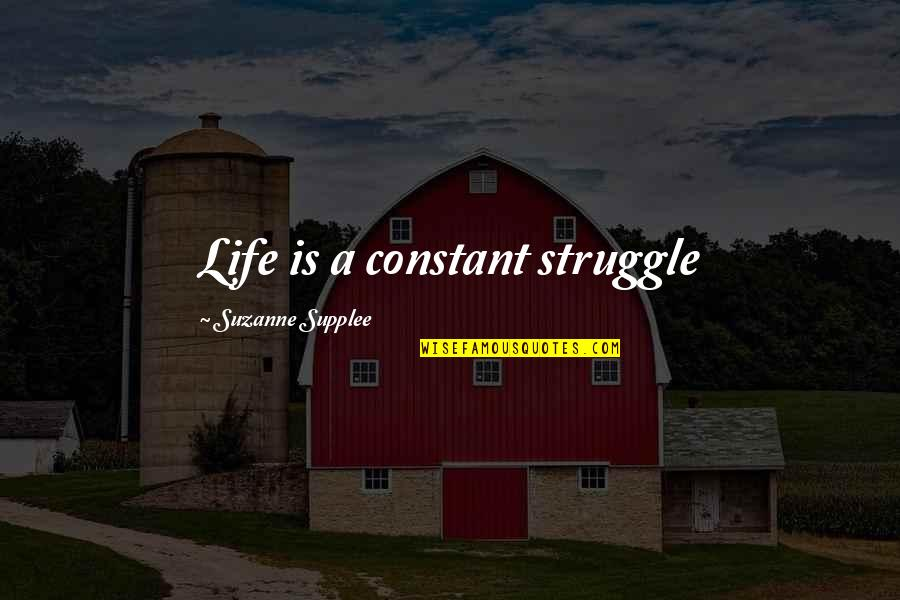 Hermanos Quotes By Suzanne Supplee: Life is a constant struggle