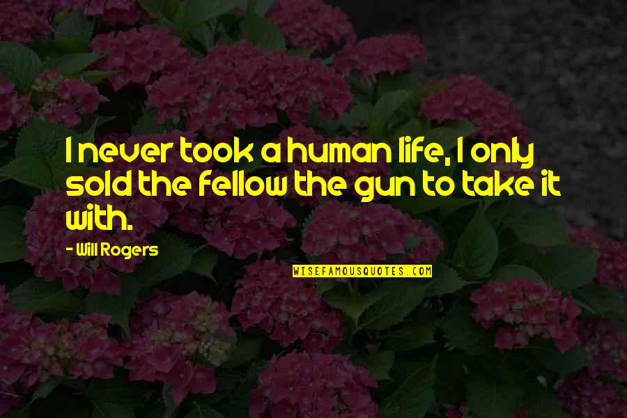 Hermanos Quotes By Will Rogers: I never took a human life, I only