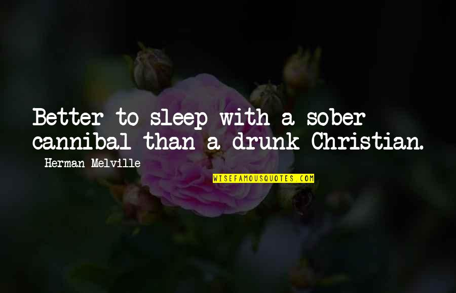 Hermanus Quotes By Herman Melville: Better to sleep with a sober cannibal than