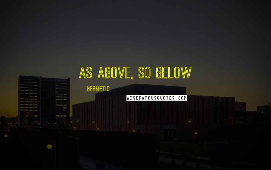 Hermetic quotes: As Above, So Below