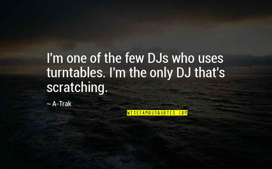 Hermetica Quotes By A-Trak: I'm one of the few DJs who uses