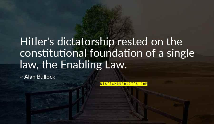 Hermetica Quotes By Alan Bullock: Hitler's dictatorship rested on the constitutional foundation of