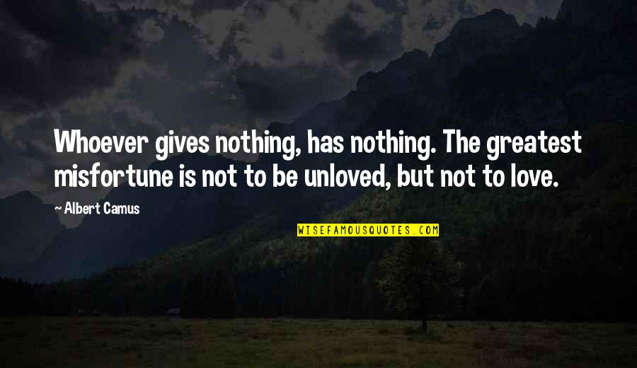 Hermetica Quotes By Albert Camus: Whoever gives nothing, has nothing. The greatest misfortune