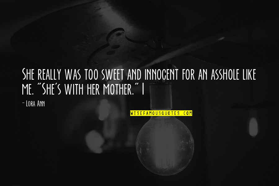 Hermetica Quotes By Lora Ann: She really was too sweet and innocent for
