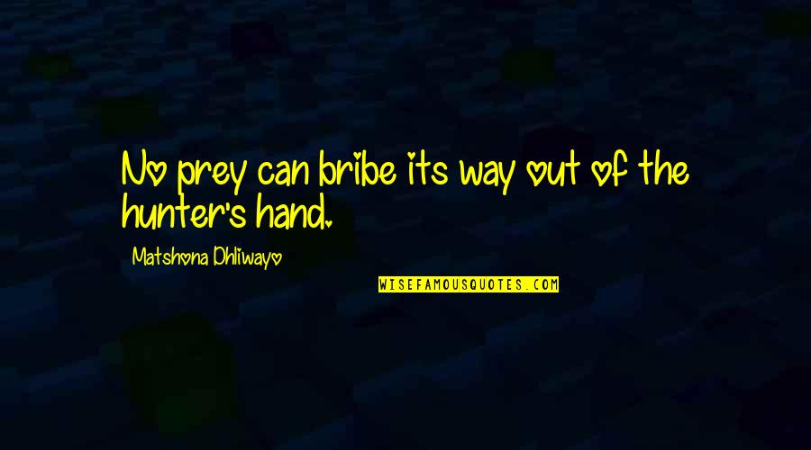 Hermetica Quotes By Matshona Dhliwayo: No prey can bribe its way out of