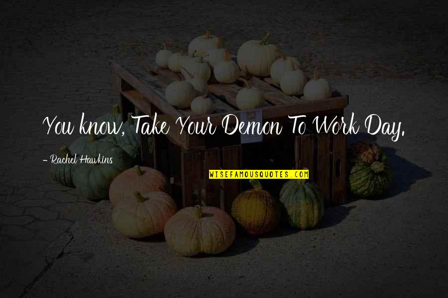 Hero Jet Li Quotes By Rachel Hawkins: You know, Take Your Demon To Work Day.