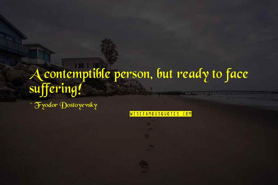 Hero Sidekick Quotes By Fyodor Dostoyevsky: A contemptible person, but ready to face suffering!