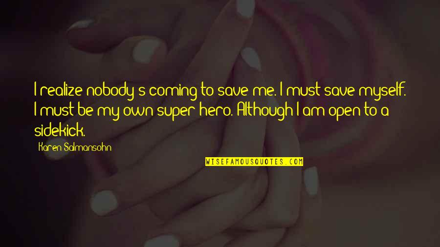 Hero Sidekick Quotes By Karen Salmansohn: I realize nobody's coming to save me. I