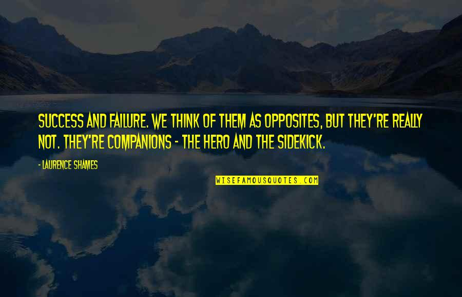 Hero Sidekick Quotes By Laurence Shames: Success and failure. We think of them as