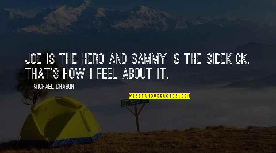 Hero Sidekick Quotes By Michael Chabon: Joe is the hero and Sammy is the