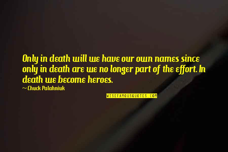 Heroes And Death Quotes By Chuck Palahniuk: Only in death will we have our own