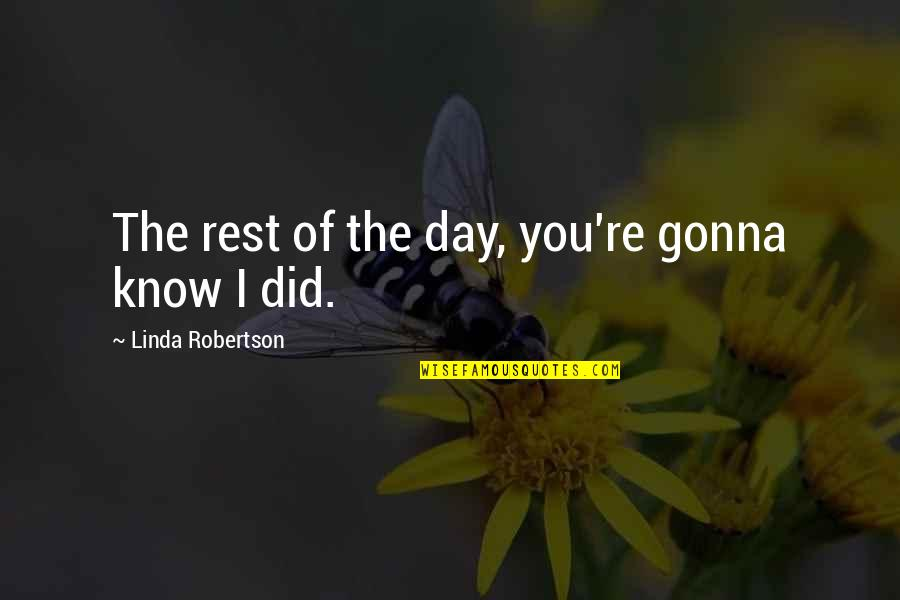 Heroes And Death Quotes By Linda Robertson: The rest of the day, you're gonna know