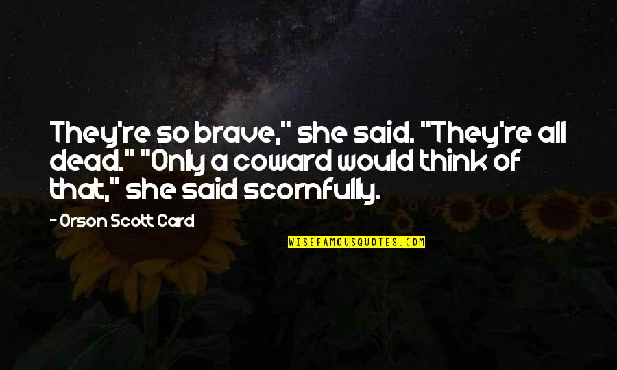 "Heroes And Death Quotes By Orson Scott Card: They're so brave,"" she said. ""They're all dead."""