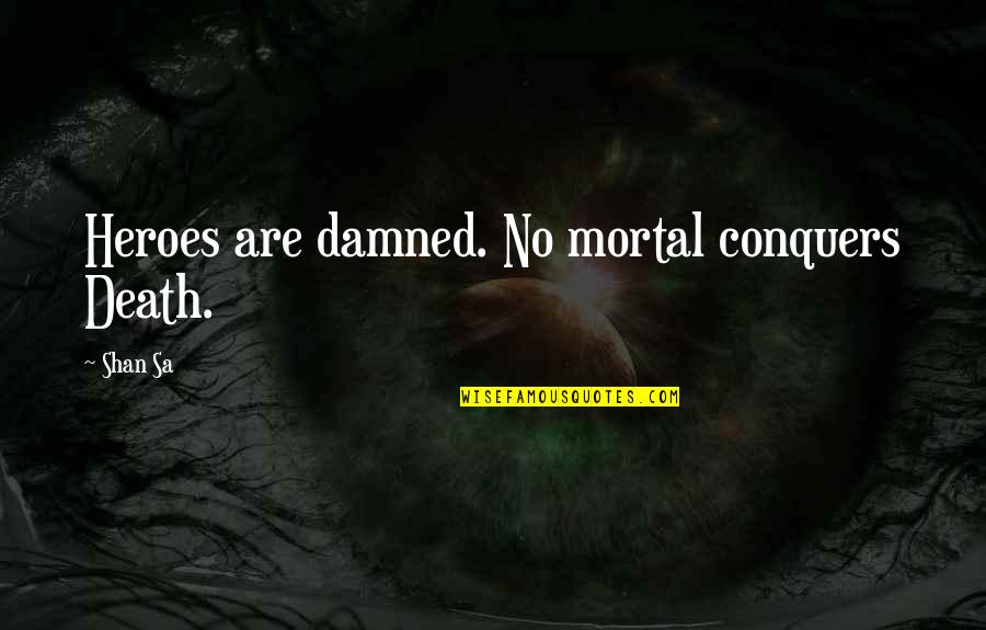 Heroes And Death Quotes By Shan Sa: Heroes are damned. No mortal conquers Death.