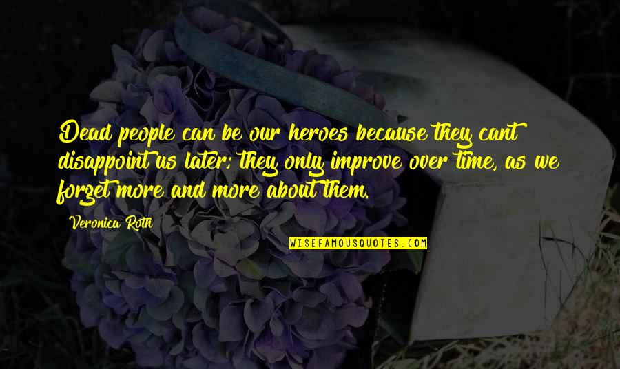 Heroes And Death Quotes By Veronica Roth: Dead people can be our heroes because they