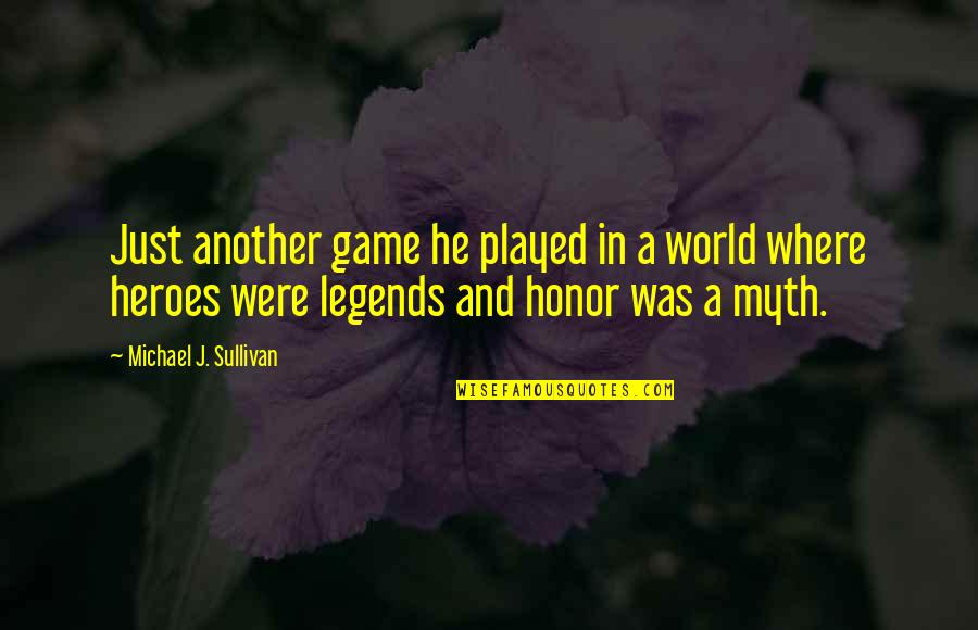 Heroes And Legends Quotes By Michael J. Sullivan: Just another game he played in a world