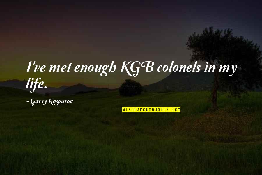 Heroes Of Newerth Gladiator Quotes By Garry Kasparov: I've met enough KGB colonels in my life.