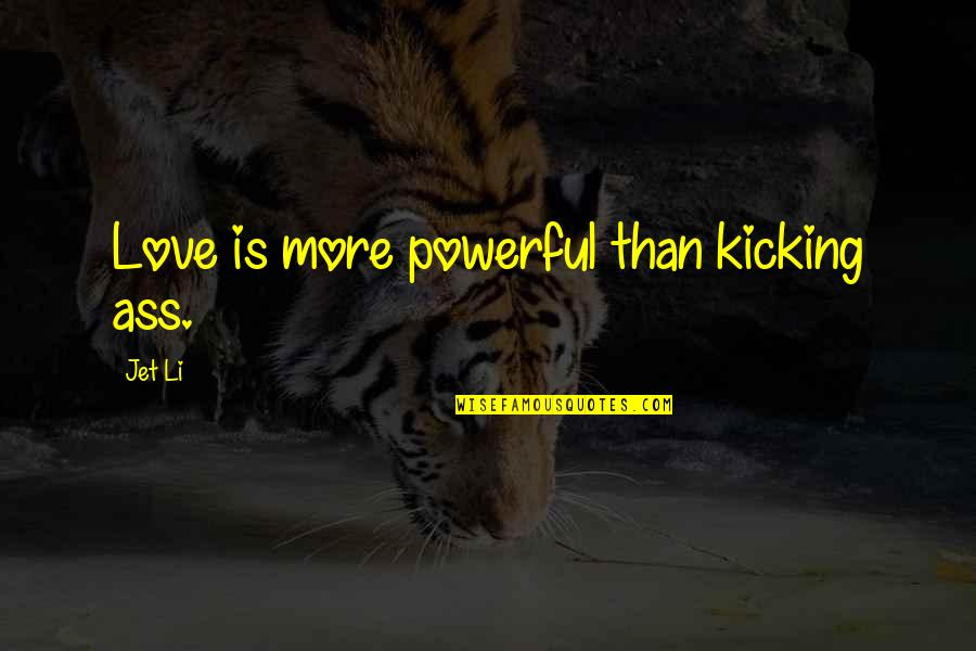 Heroes Of Newerth Gladiator Quotes By Jet Li: Love is more powerful than kicking ass.