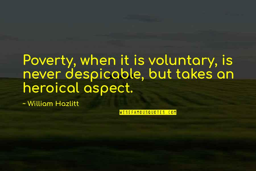 Heroical Quotes By William Hazlitt: Poverty, when it is voluntary, is never despicable,