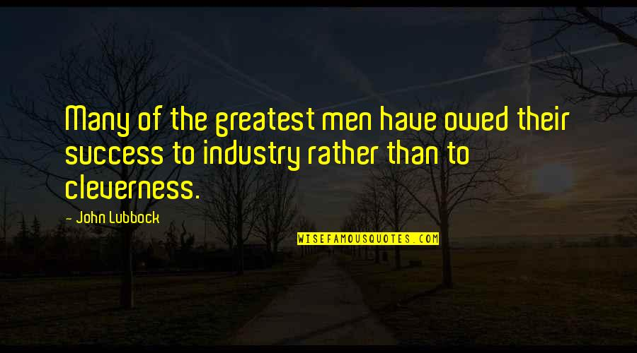 Heroicised Quotes By John Lubbock: Many of the greatest men have owed their