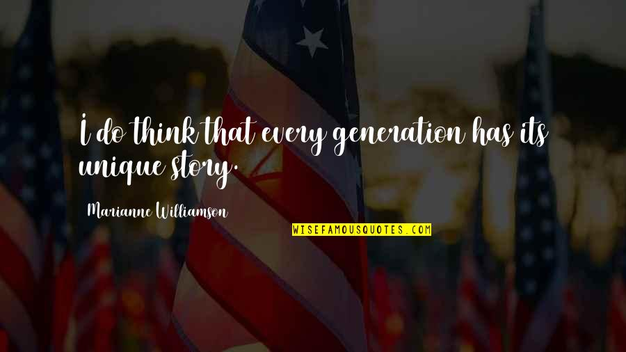 Heroicised Quotes By Marianne Williamson: I do think that every generation has its