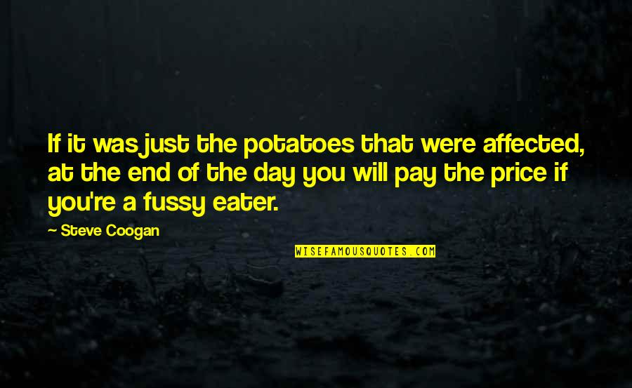 Heroicised Quotes By Steve Coogan: If it was just the potatoes that were