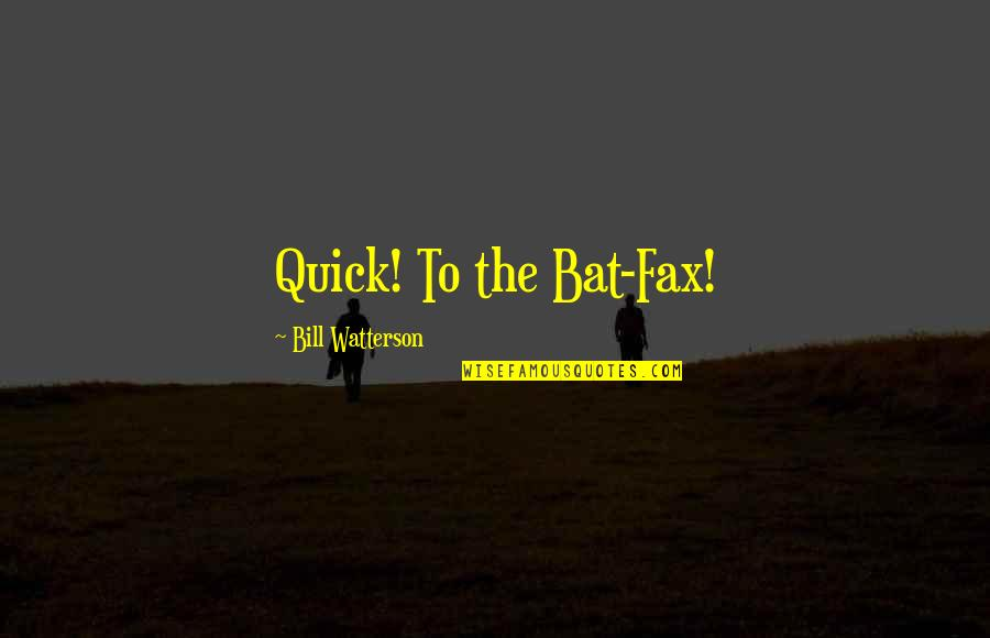 Heros Quotes By Bill Watterson: Quick! To the Bat-Fax!