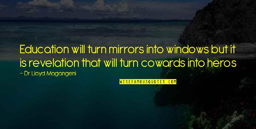 Heros Quotes By Dr Lloyd Magangeni: Education will turn mirrors into windows but it