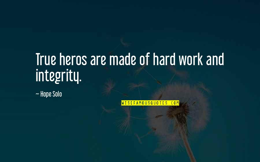 Heros Quotes By Hope Solo: True heros are made of hard work and