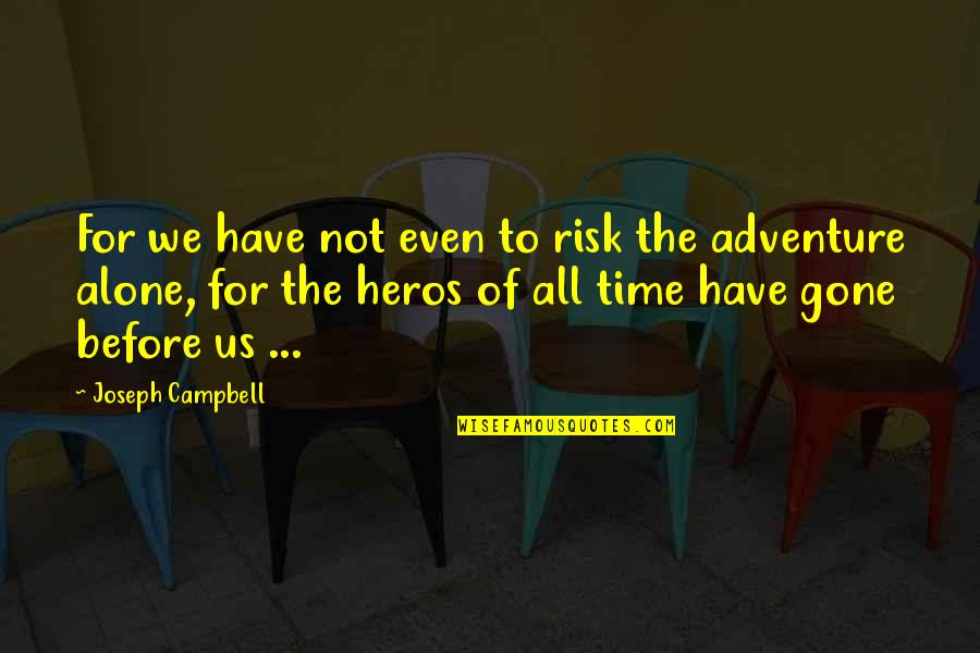 Heros Quotes By Joseph Campbell: For we have not even to risk the