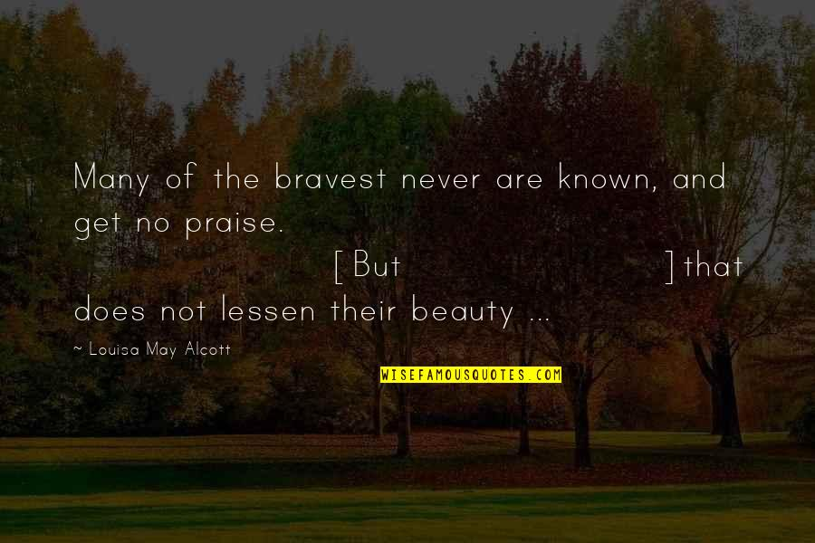 Heros Quotes By Louisa May Alcott: Many of the bravest never are known, and