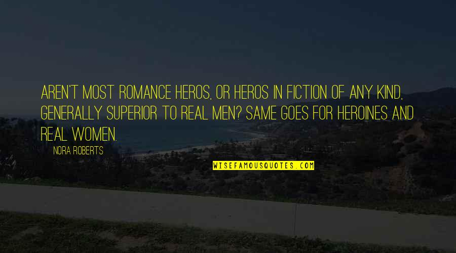 Heros Quotes By Nora Roberts: Aren't most romance heros, or heros in fiction