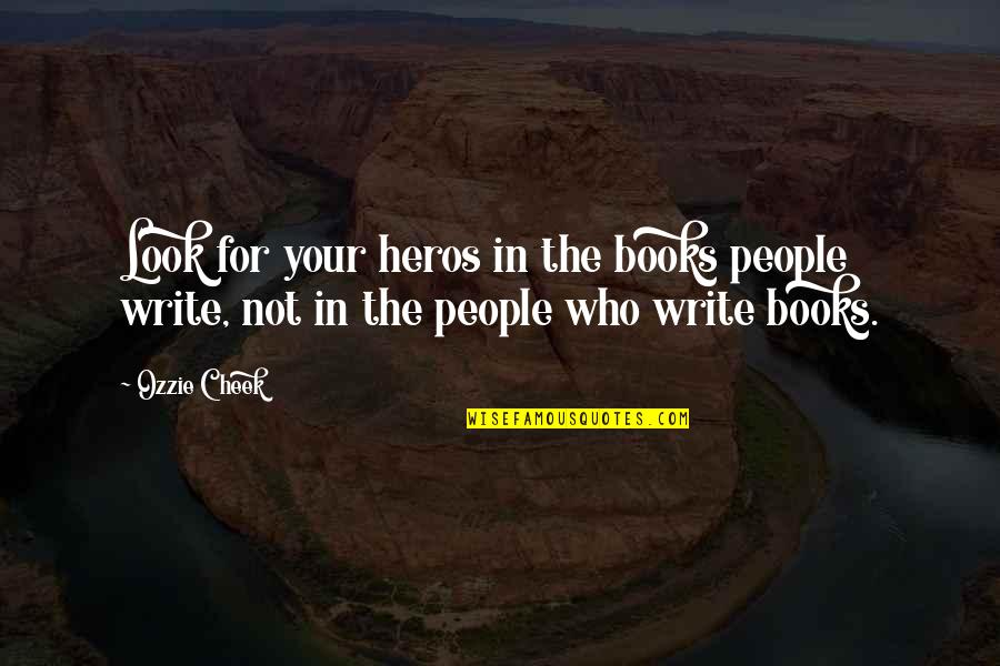 Heros Quotes By Ozzie Cheek: Look for your heros in the books people