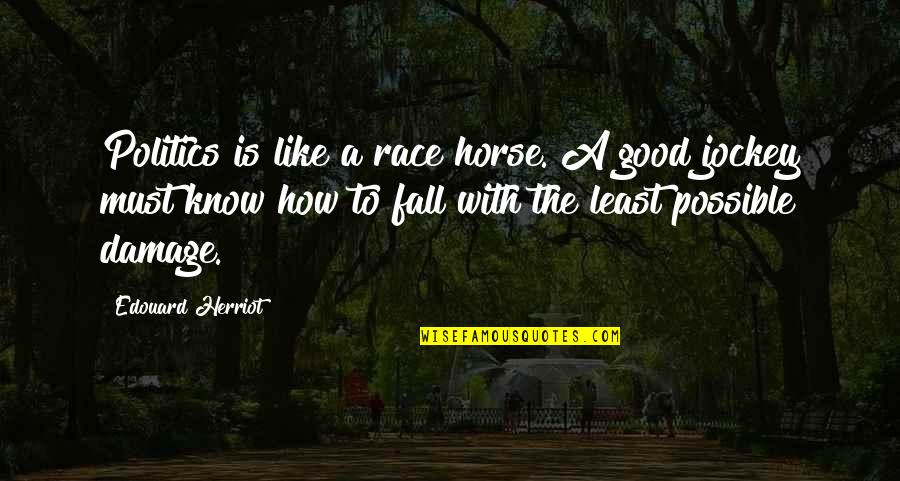 Herriot Quotes By Edouard Herriot: Politics is like a race horse. A good