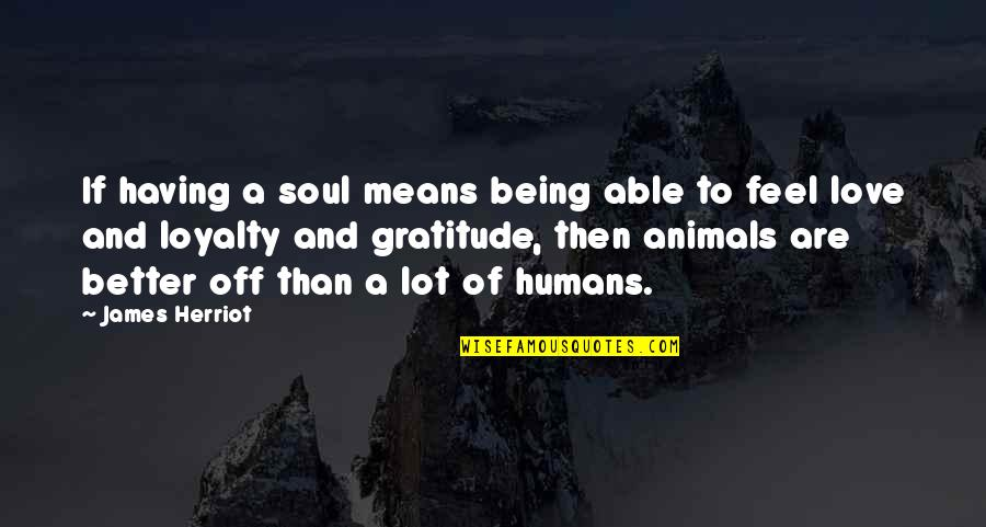 Herriot Quotes By James Herriot: If having a soul means being able to