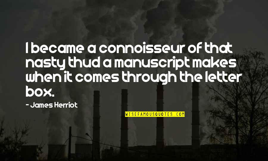 Herriot Quotes By James Herriot: I became a connoisseur of that nasty thud