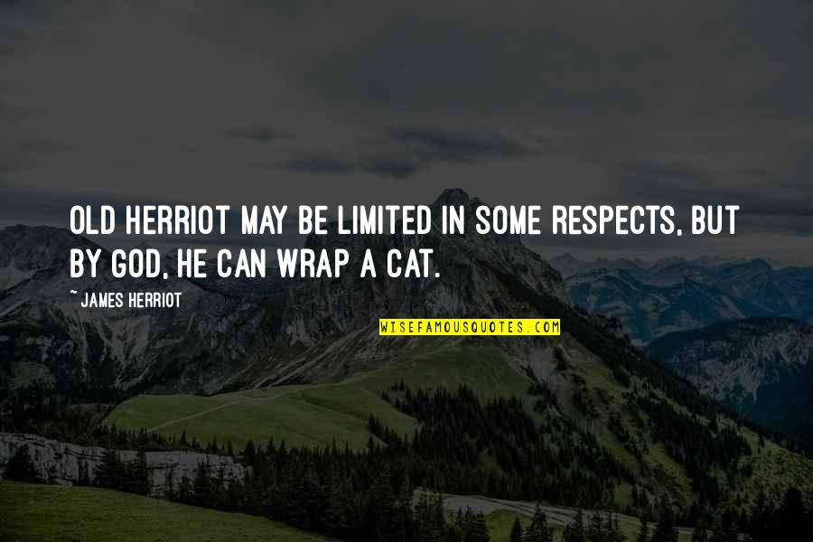Herriot Quotes By James Herriot: Old Herriot may be limited in some respects,
