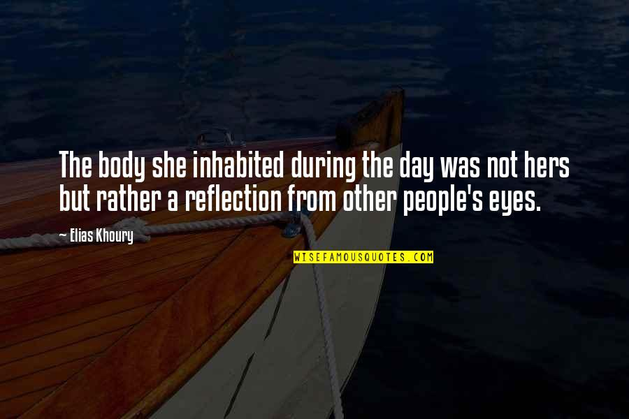 Hers Day Quotes By Elias Khoury: The body she inhabited during the day was