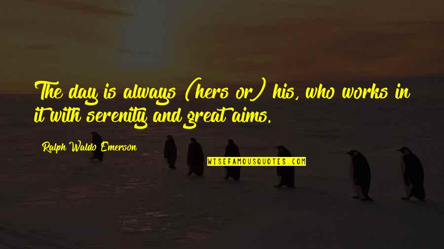 Hers Day Quotes By Ralph Waldo Emerson: The day is always (hers or) his, who