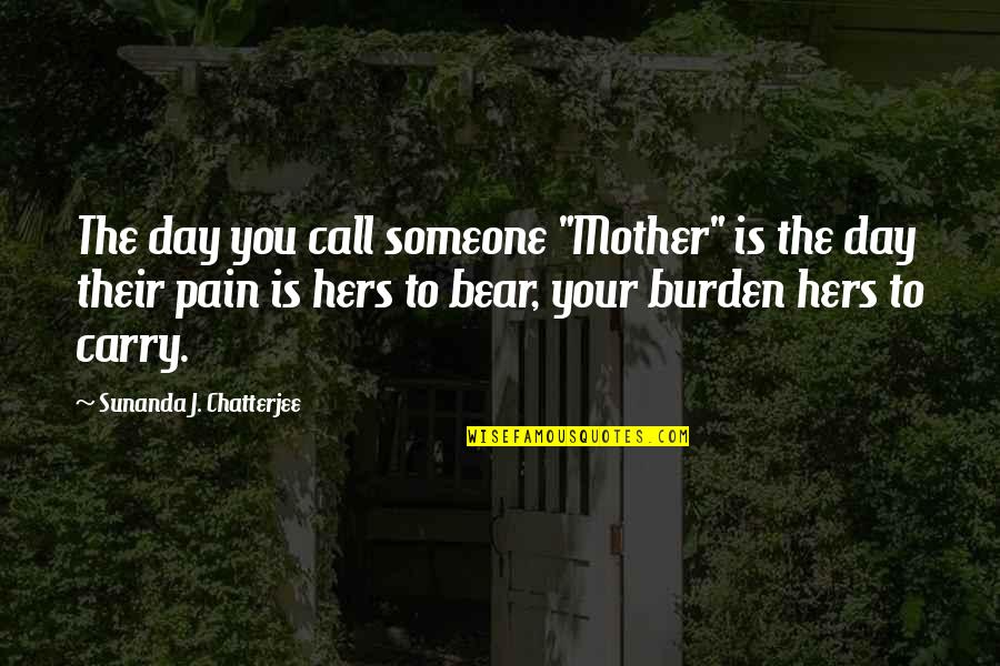 """Hers Day Quotes By Sunanda J. Chatterjee: The day you call someone """"Mother"""" is the"""