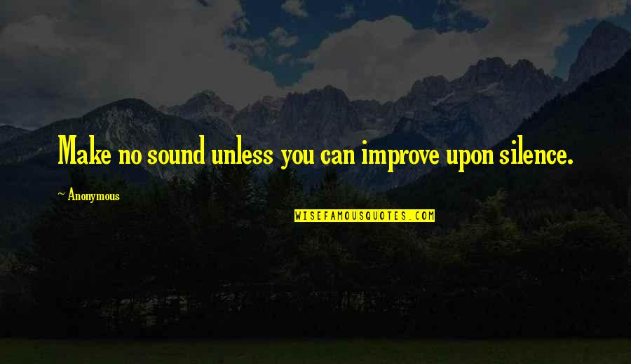 Herschbach Quotes By Anonymous: Make no sound unless you can improve upon